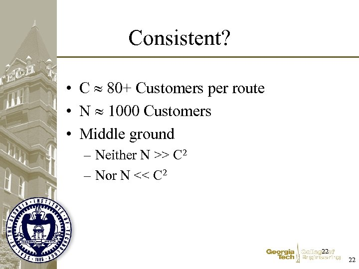 Consistent? • C 80+ Customers per route • N 1000 Customers • Middle ground