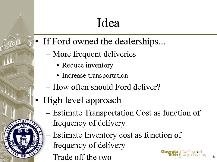 Idea • If Ford owned the dealerships. . . – More frequent deliveries •