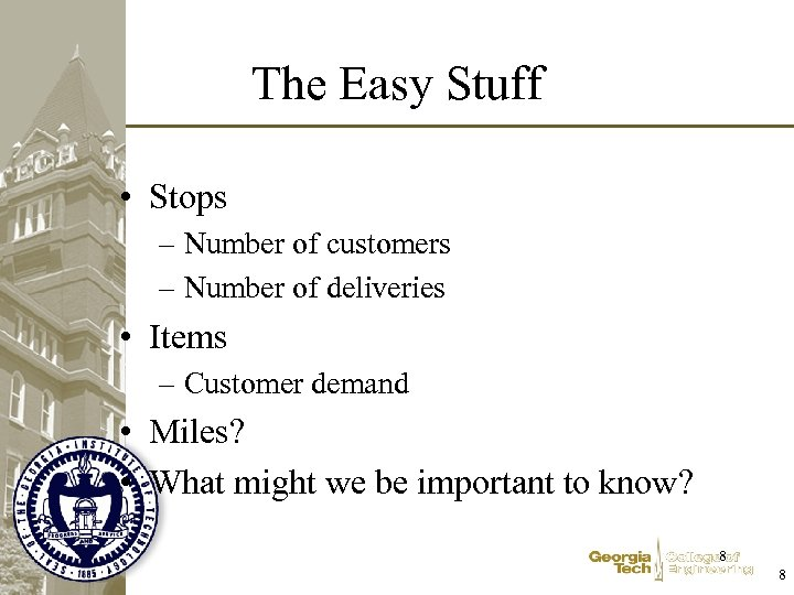 The Easy Stuff • Stops – Number of customers – Number of deliveries •