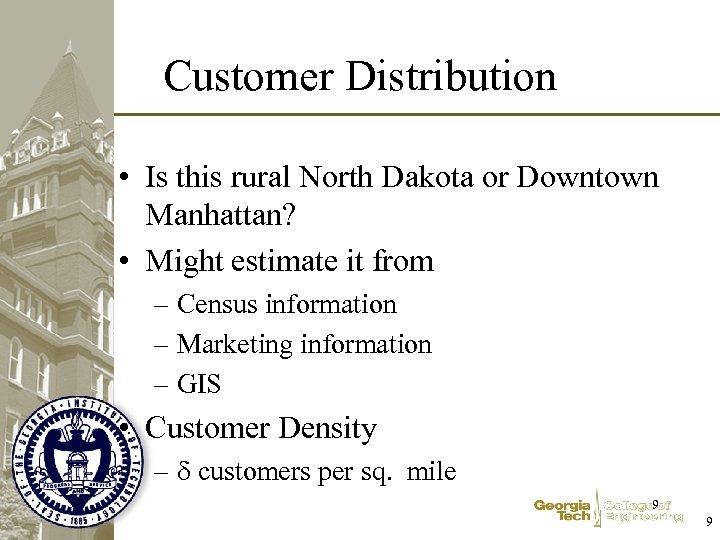 Customer Distribution • Is this rural North Dakota or Downtown Manhattan? • Might estimate