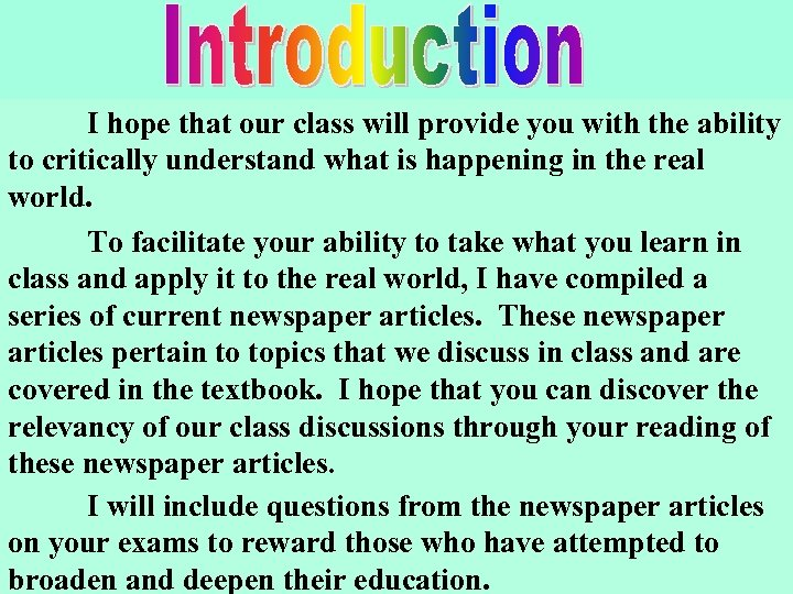 I hope that our class will provide you with the ability to critically understand