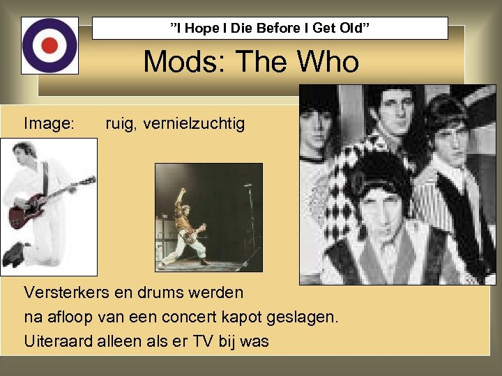"""""""I Hope I Die Before I Get Old"""" Mods: The Who Image: ruig, vernielzuchtig"""