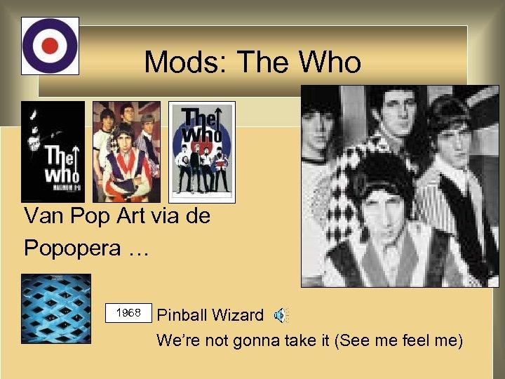 Mods: The Who Van Pop Art via de Popopera … 1968 Pinball Wizard We're