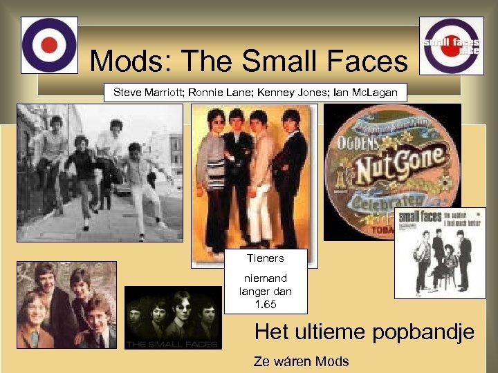Mods: The Small Faces Steve Marriott; Ronnie Lane; Kenney Jones; Ian Mc. Lagan Tieners