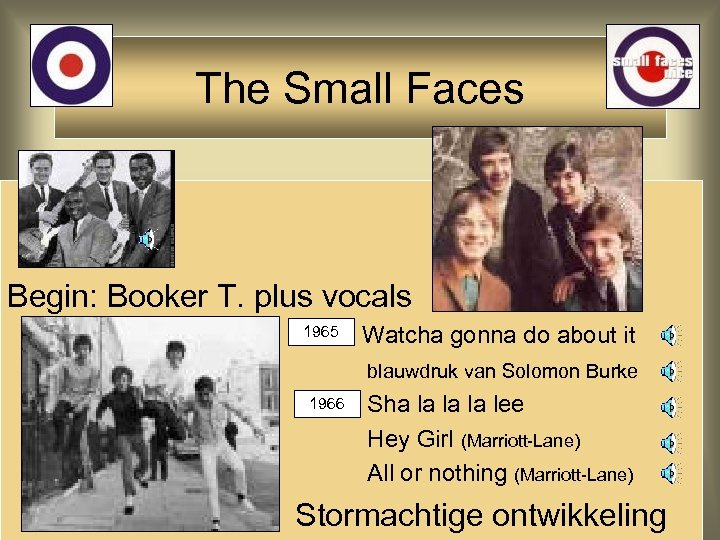The Small Faces Begin: Booker T. plus vocals 1965: Watcha gonna do about it