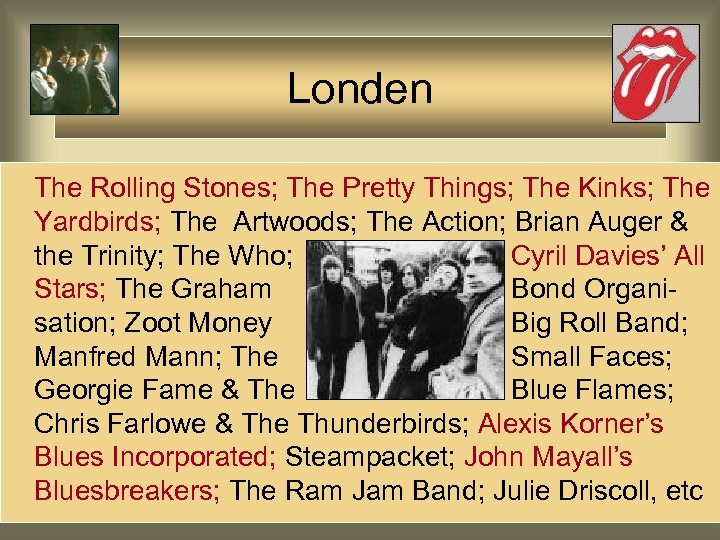 Londen The Rolling Stones; The Pretty Things; The Kinks; The Yardbirds; The Artwoods; The