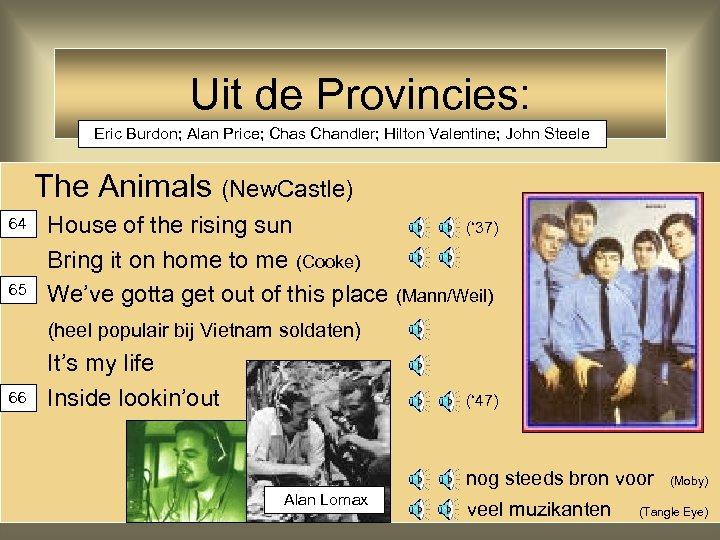 Uit de Provincies: Eric Burdon; Alan Price; Chas Chandler; Hilton Valentine; John Steele The