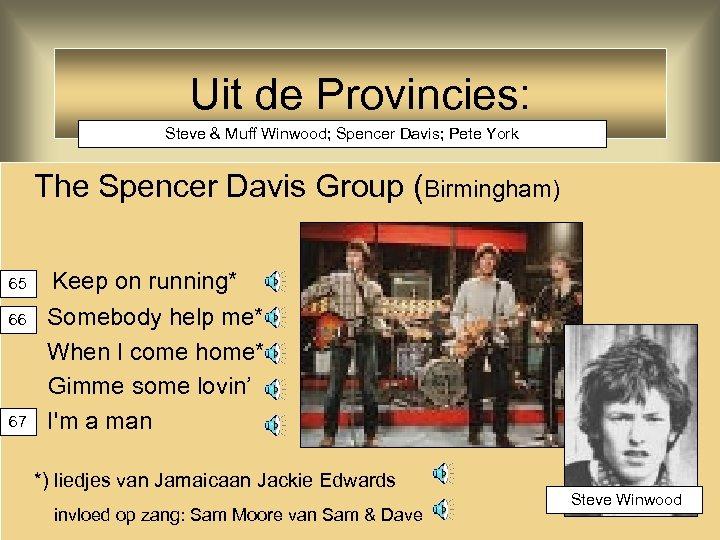 Uit de Provincies: Steve & Muff Winwood; Spencer Davis; Pete York The Spencer Davis