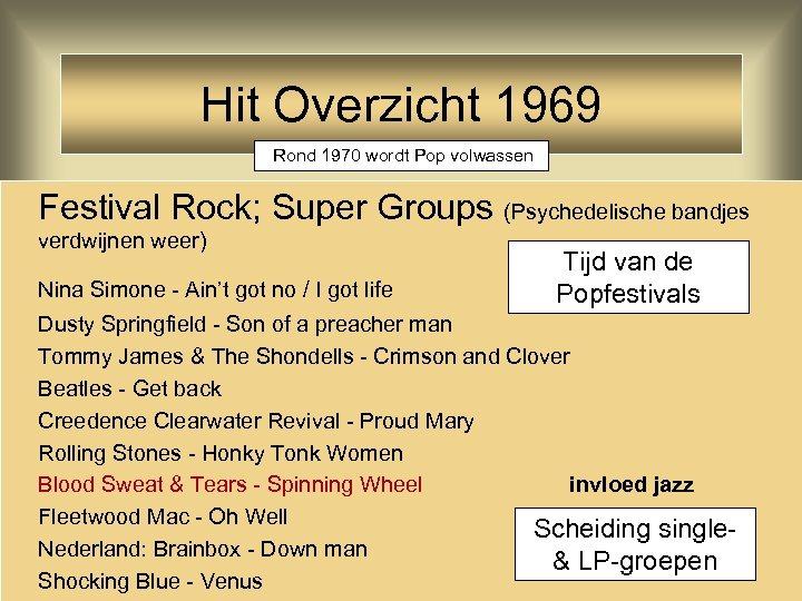 Hit Overzicht 1969 Rond 1970 wordt Pop volwassen Festival Rock; Super Groups (Psychedelische bandjes