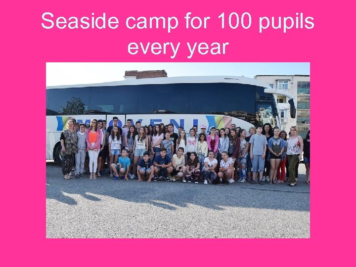 Seaside camp for 100 pupils every year