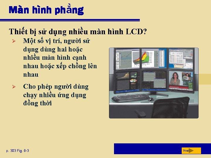 Màn hình phẳng Thiết bị sử dụng nhiều màn hình LCD? Ø Một số