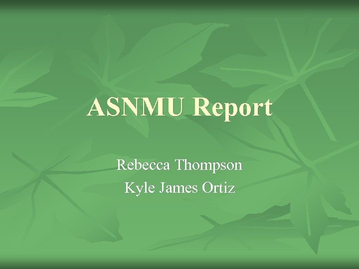 ASNMU Report Rebecca Thompson Kyle James Ortiz