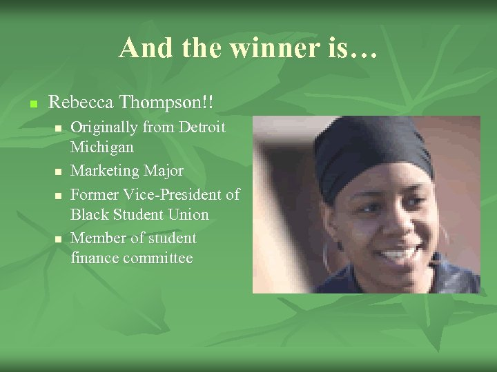 And the winner is… n Rebecca Thompson!! n n Originally from Detroit Michigan Marketing