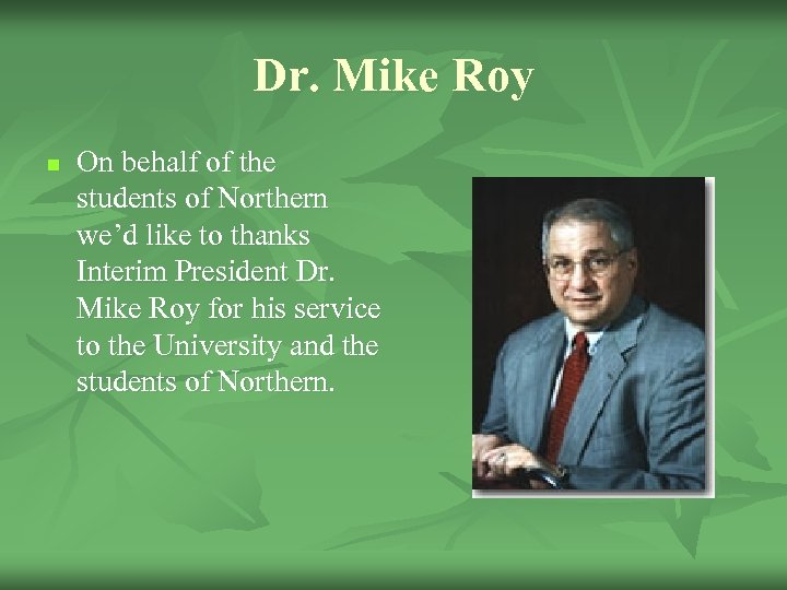 Dr. Mike Roy n On behalf of the students of Northern we'd like to