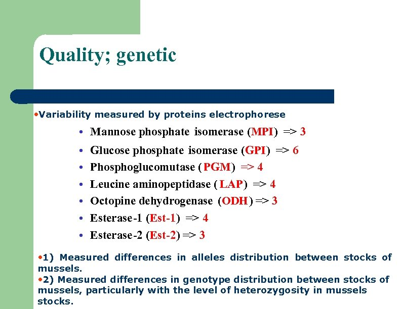 Quality; genetic • Variability measured by proteins electrophorese • Mannose phosphate isomerase (MPI) =>