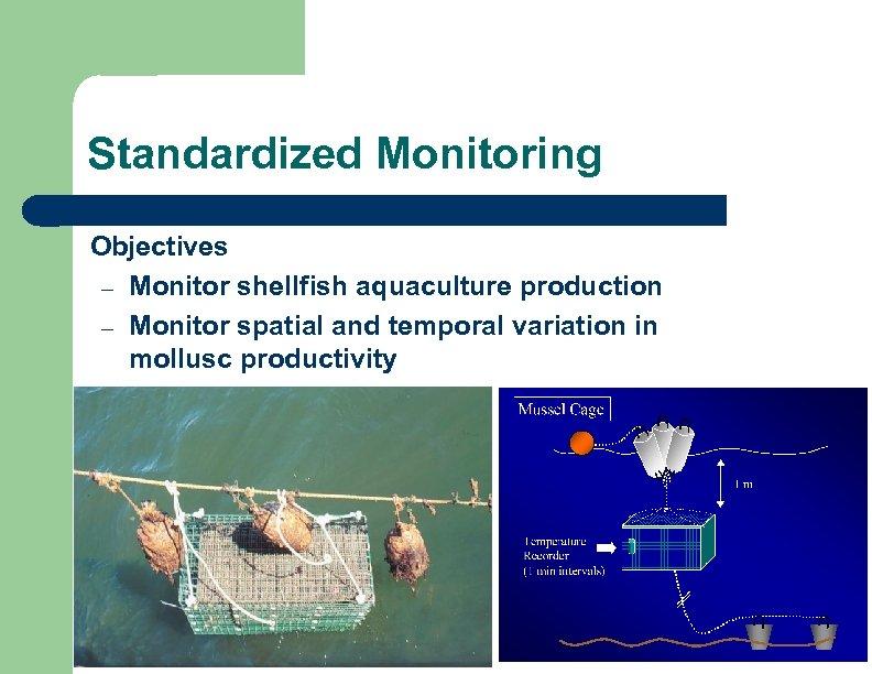 Standardized Monitoring Objectives – Monitor shellfish aquaculture production – Monitor spatial and temporal variation