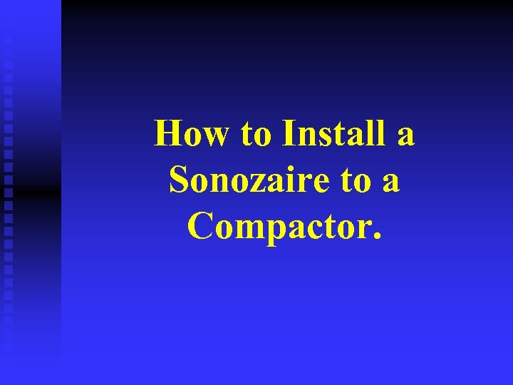 How to Install a Sonozaire to a Compactor.