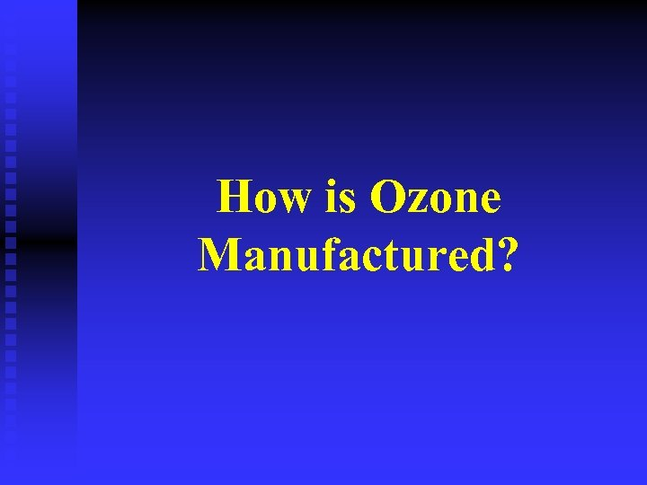 How is Ozone Manufactured?