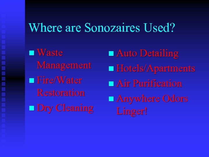 Where are Sonozaires Used? n Waste Management n Fire/Water Restoration n Dry Cleaning n
