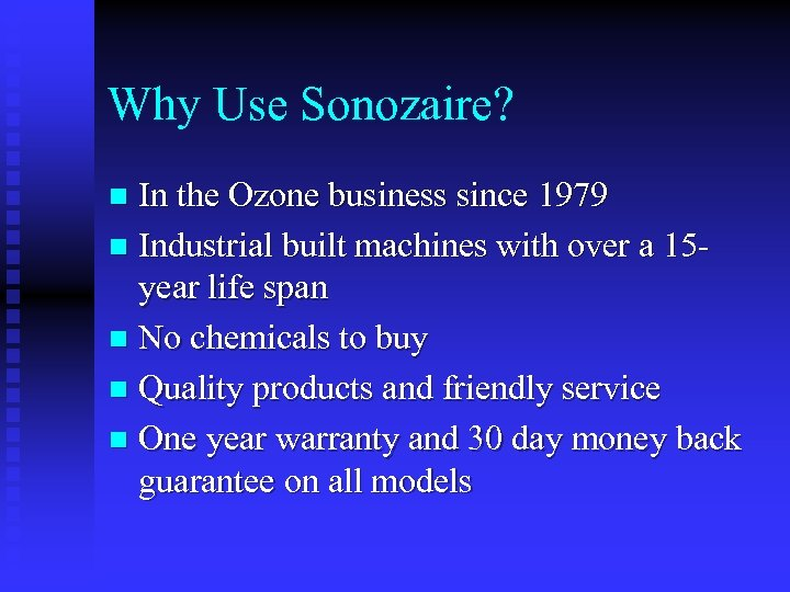 Why Use Sonozaire? In the Ozone business since 1979 n Industrial built machines with