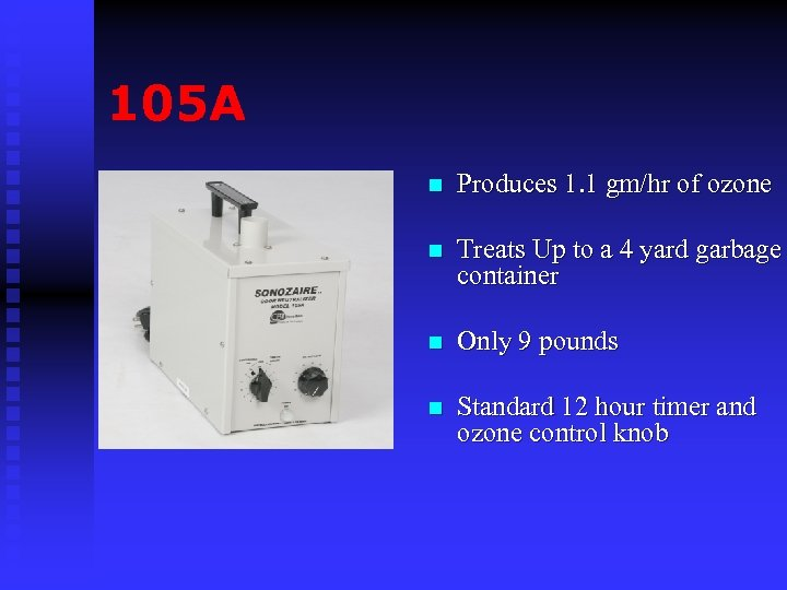 105 A n Produces 1. 1 gm/hr of ozone n Treats Up to a