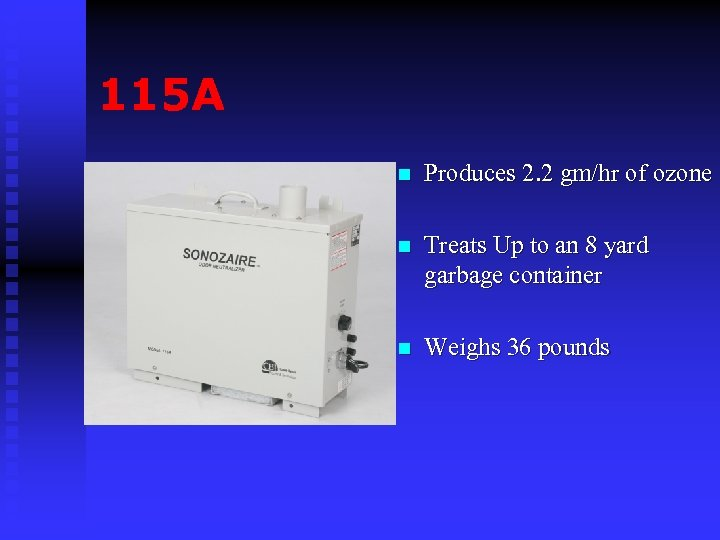 115 A n Produces 2. 2 gm/hr of ozone n Treats Up to an