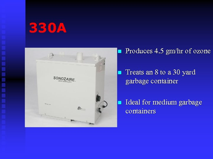 330 A n Produces 4. 5 gm/hr of ozone n Treats an 8 to