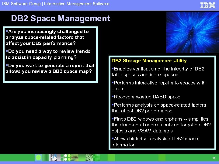 IBM Software Group | Information Management Software DB 2 Space Management §Are you increasingly