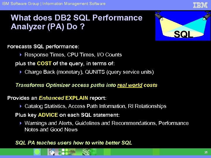 IBM Software Group | Information Management Software What does DB 2 SQL Performance Analyzer