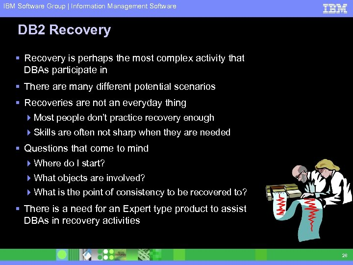 IBM Software Group | Information Management Software DB 2 Recovery § Recovery is perhaps
