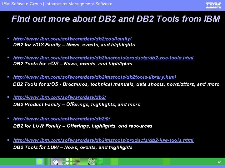IBM Software Group | Information Management Software Find out more about DB 2 and