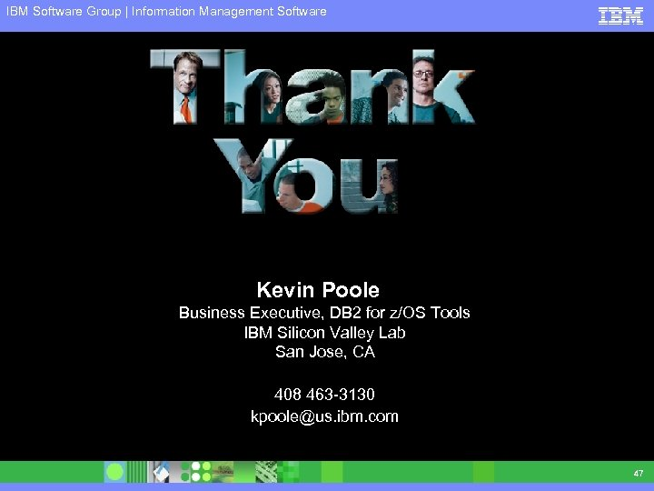 IBM Software Group | Information Management Software Kevin Poole Business Executive, DB 2 for