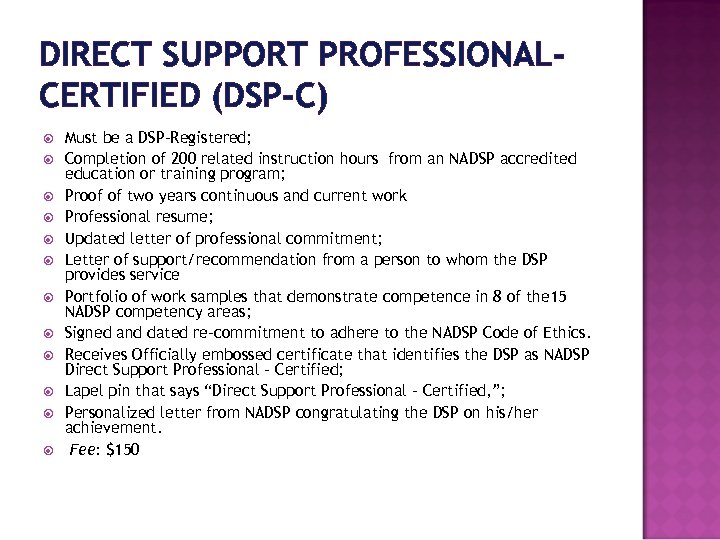 DIRECT SUPPORT PROFESSIONAL‐ CERTIFIED (DSP‐C) Must be a DSP‐Registered; Completion of 200 related instruction