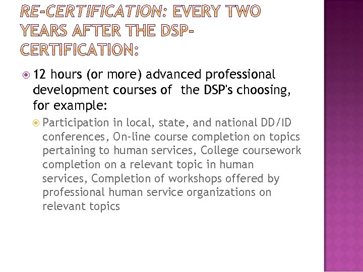 12 hours (or more) advanced professional development courses of the DSP's choosing, for
