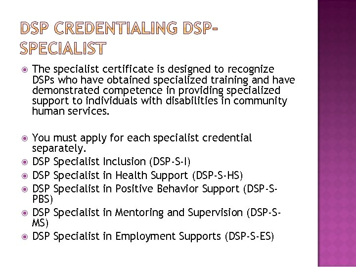 The specialist certificate is designed to recognize DSPs who have obtained specialized training