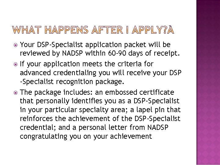 Your DSP‐Specialist application packet will be reviewed by NADSP within 60‐ 90 days of
