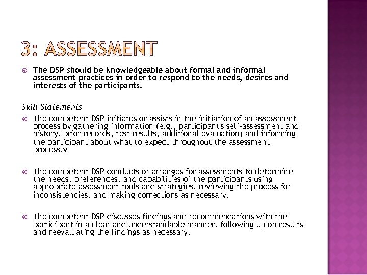 The DSP should be knowledgeable about formal and informal assessment practices in order