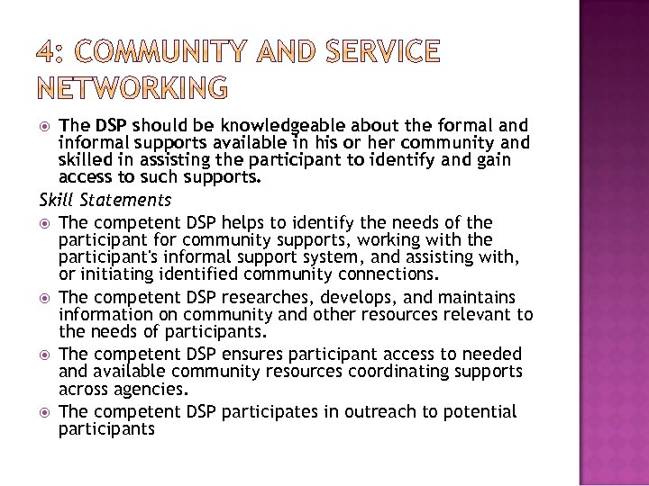 The DSP should be knowledgeable about the formal and informal supports available in his