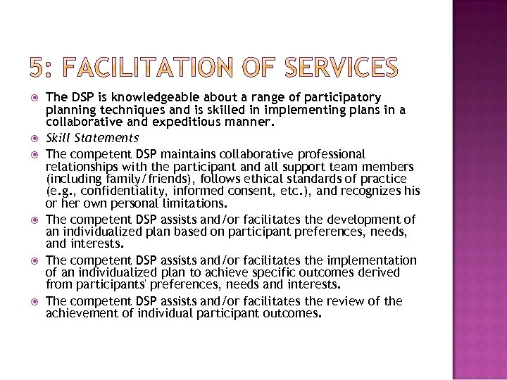 The DSP is knowledgeable about a range of participatory planning techniques and is