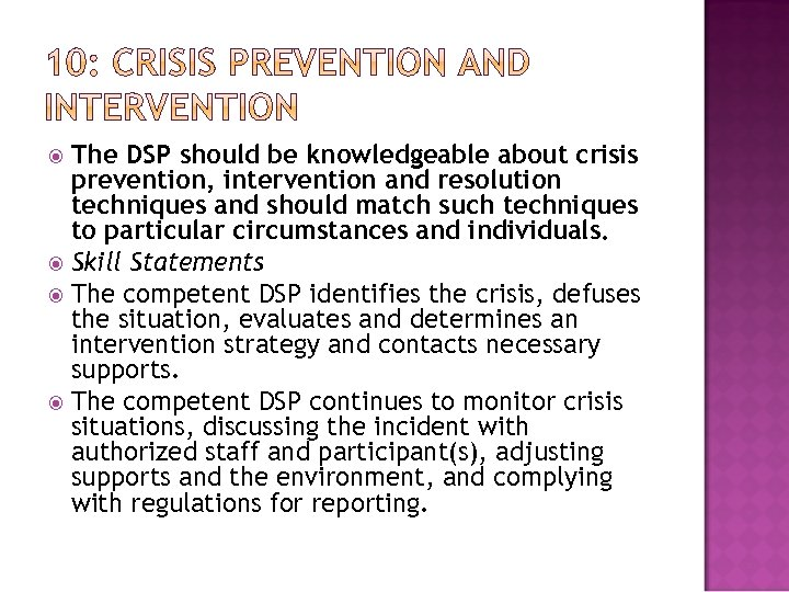 The DSP should be knowledgeable about crisis prevention, intervention and resolution techniques and should