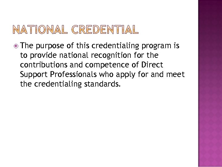 The purpose of this credentialing program is to provide national recognition for the