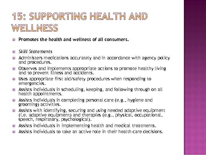 Promotes the health and wellness of all consumers. Skill Statements Administers medications accurately