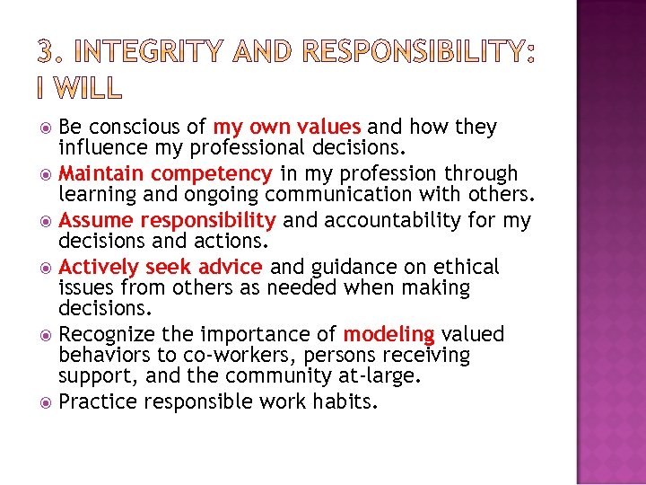 Be conscious of my own values and how they influence my professional decisions. Maintain