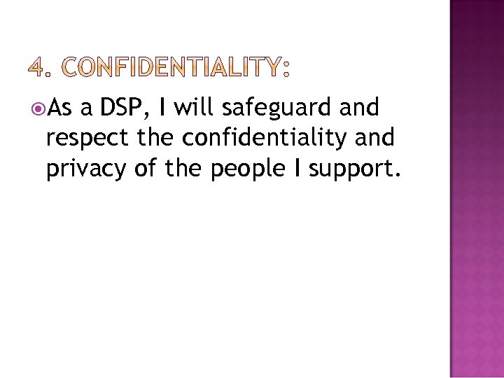 As a DSP, I will safeguard and respect the confidentiality and privacy of