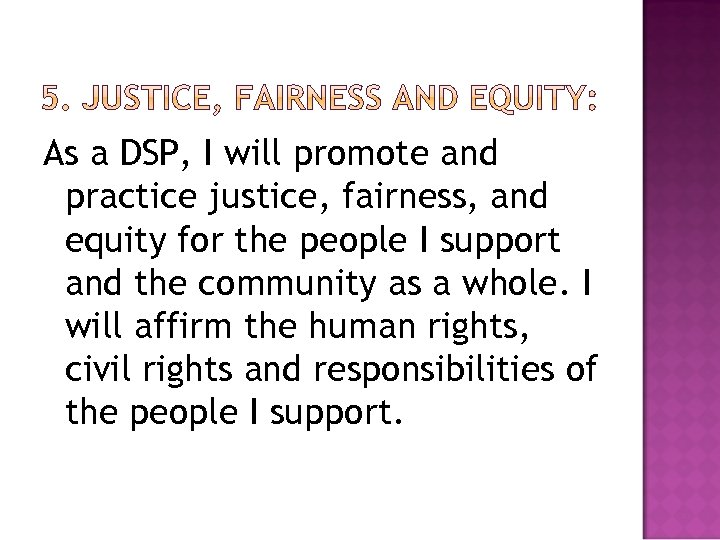 As a DSP, I will promote and practice justice, fairness, and equity for the