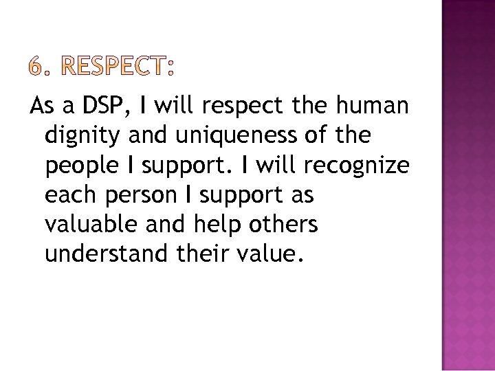 As a DSP, I will respect the human dignity and uniqueness of the people