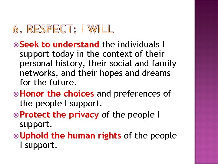 Seek to understand the individuals I support today in the context of their