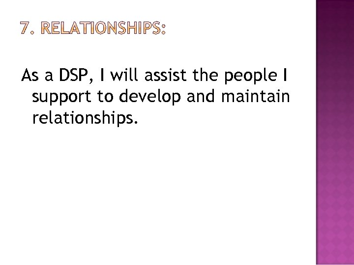 As a DSP, I will assist the people I support to develop and maintain
