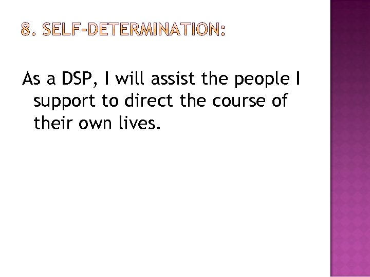 As a DSP, I will assist the people I support to direct the course