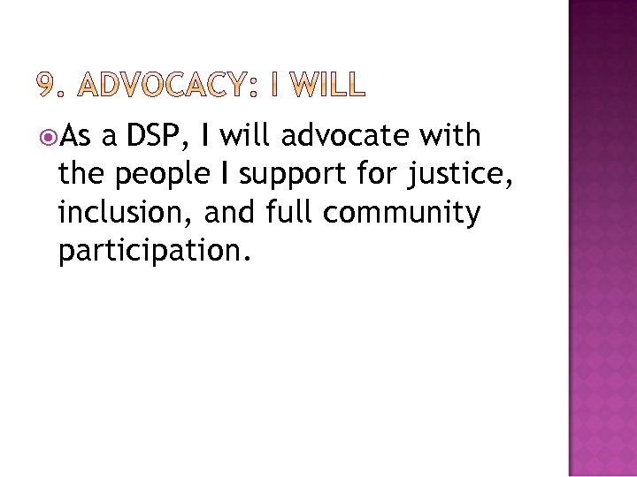 As a DSP, I will advocate with the people I support for justice,